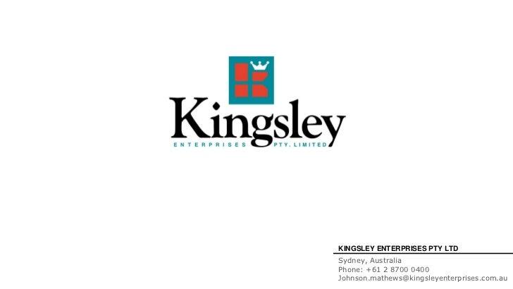 KINGSLEY ENTERPRISES PTY LTDSydney, AustraliaPhone: +61 2 8700 0400Johnson.mathews@kingsleyenterprises.com.au