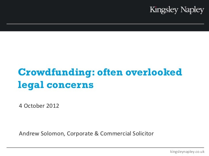 Crowdfunding: often overlookedlegal concerns4 October 2012Andrew Solomon, Corporate & Commercial Solicitor                ...