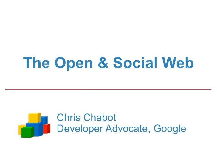 The Open & Social Web       Chris Chabot     Developer Advocate, Google