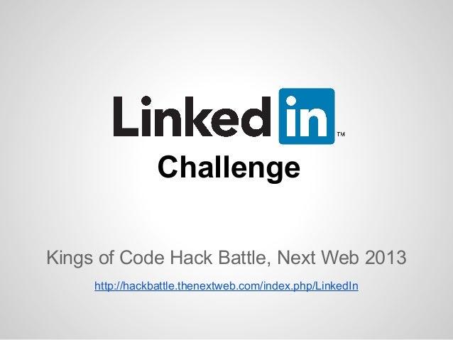 ChallengeKings of Code Hack Battle, Next Web 2013     http://hackbattle.thenextweb.com/index.php/LinkedIn