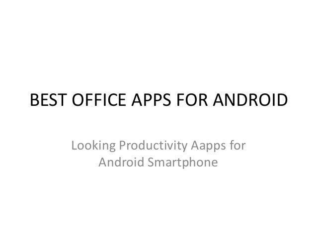 BEST OFFICE APPS FOR ANDROID Looking Productivity Aapps for Android Smartphone