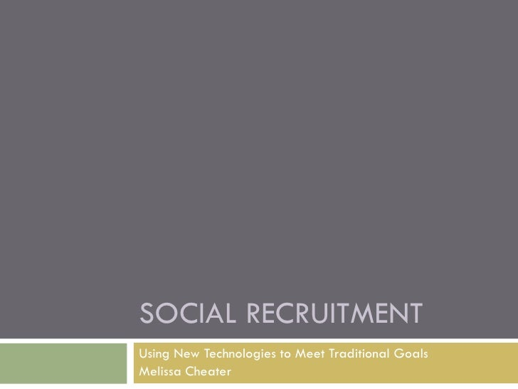 Social Recruitment |Using New Technologies to Meet Traditional Goals<br />Melissa Cheater<br />Social Web  Strategist + S...
