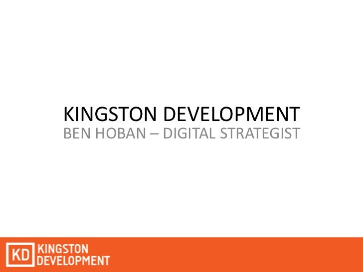 KINGSTON DEVELOPMENT<br />BEN HOBAN – DIGITAL STRATEGIST<br />