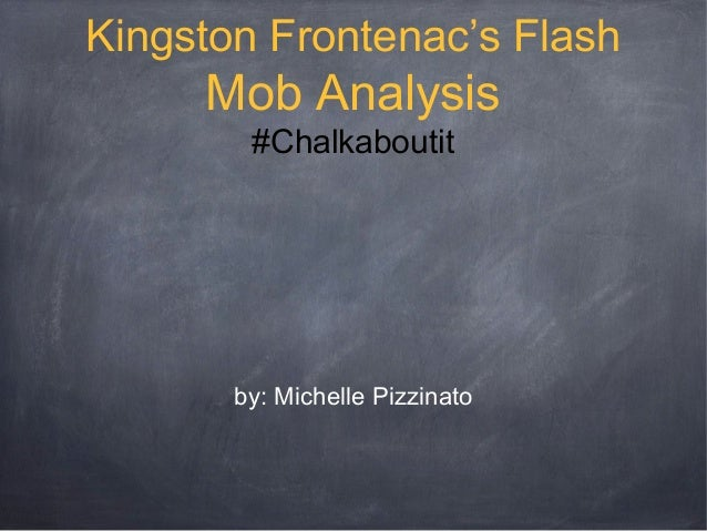 Kingston Frontenac's Flash     Mob Analysis        #Chalkaboutit       by: Michelle Pizzinato