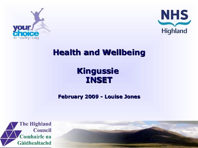 Health and WellbeingHealth and Wellbeing KingussieKingussie INSETINSET February 2009 - Louise JonesFebruary 2009 - Louise ...