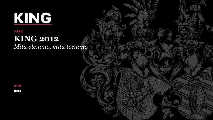 CASEKING 2012Mitä olemme, mitä teemmePVM2012