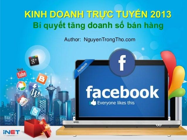 © 2013 iNET * Kinh doanh trực tuyến 2013 ww w.iNET.edu.vn KINH DOANH TRỰC TUYẾN 2013 Bí quyết tăng doanh số bán hàng Autho...