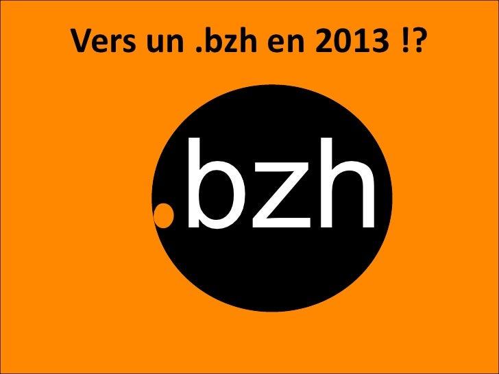 Vers un .bzh en 2013 !?    .bzh        Assemblée Générale www.bzh