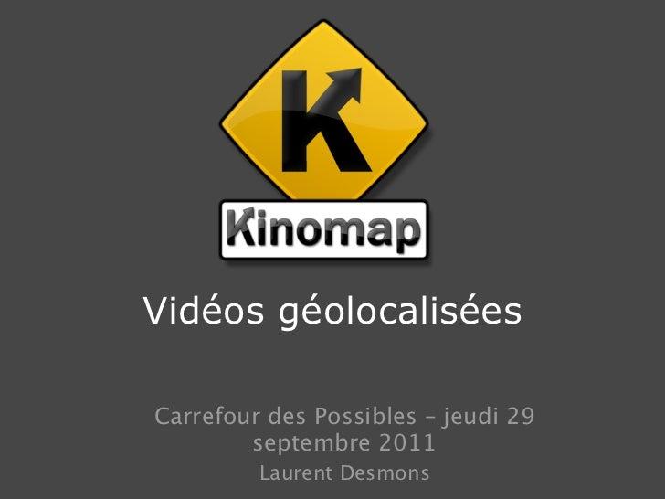 Vidéos géolocaliséesCarrefour des Possibles – jeudi 29        septembre 2011         Laurent Desmons