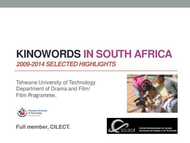 KINOWORDS IN SOUTH AFRICA 2009-2014 SELECTED HIGHLIGHTS Tshwane University of Technology Department of Drama and Film/ Fil...