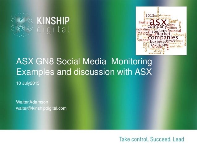 ASX GN8 Social Media Monitoring Examples and discussion with ASX 10 July2013 Walter Adamson walter@kinshipdigital.com
