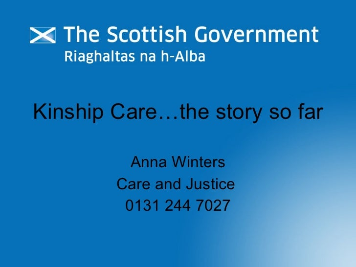 Kinship Care…the story so far Anna Winters Care and Justice  0131 244 7027
