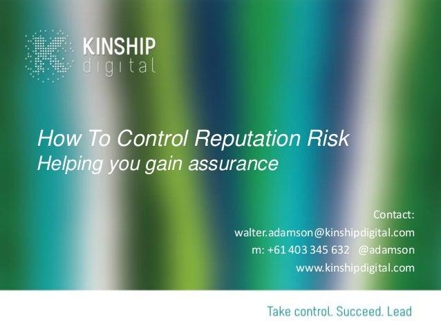 How To Control Reputation RiskHelping you gain assurance                                              Contact:            ...