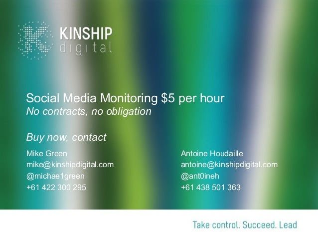 Social Media Monitoring $5 per hour No contracts, no obligation Buy now, contact Mike Green mike@kinshipdigital.com @micha...