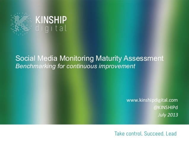 Social Media Monitoring Maturity Assessment Benchmarking for continuous improvement          www.kinshipdigital.com...