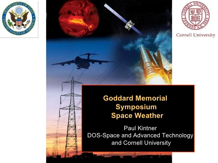 Paul Kintner DOS-Space and Advanced Technology and Cornell University Goddard Memorial  Symposium Space Weather