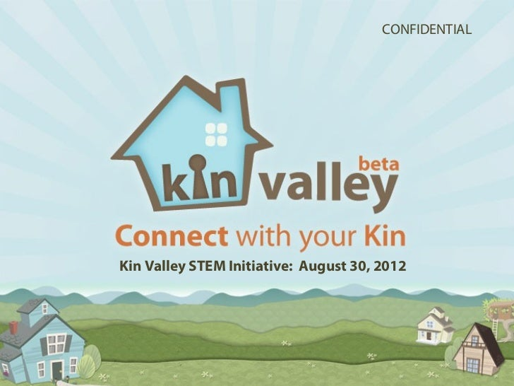 CONFIDENTIAL               Kin Valley STEM Initiative: August 30, 2012Confidential                                        ...