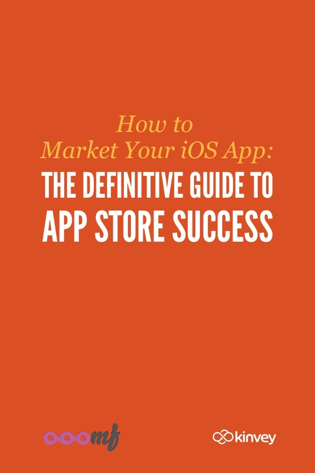 How toMarket Your iOS App:THE DEFINITIVE GUIDE TOAPP STORE SUCCESS