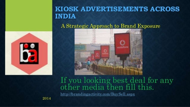 KIOSK ADVERTISEMENTS ACROSS INDIA A Strategic Approach to Brand Exposure If you looking best deal for any other media then...