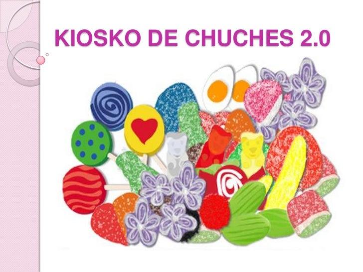 KIOSKO DE CHUCHES 2.0