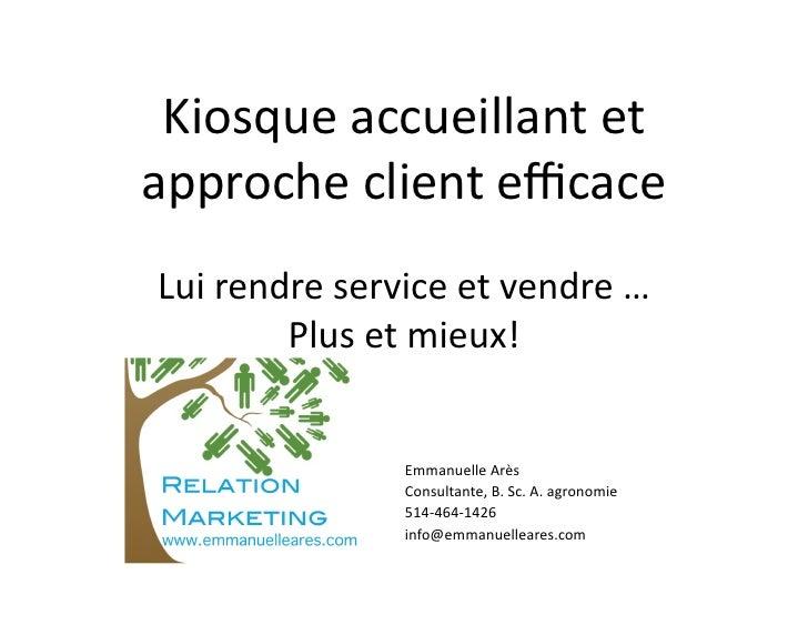 Kiosque accueillant et approche client efficace Lui rendre service et vendre …             Plus ...