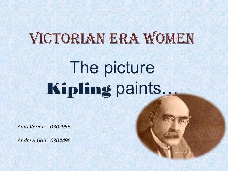 Victorian Era WomEn             The picture           Kipling paints…Aditi Verma – 0302985Andrew Goh - 0304490