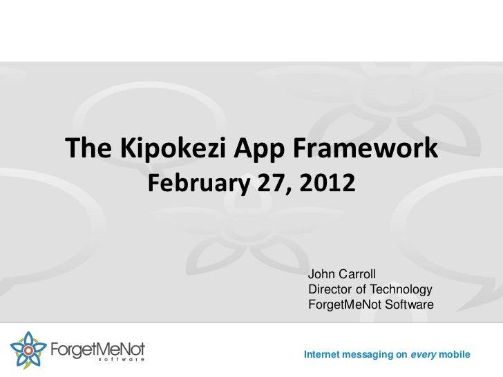 The Kipokezi App Framework     February 27, 2012                  John Carroll                  Director of Technology    ...