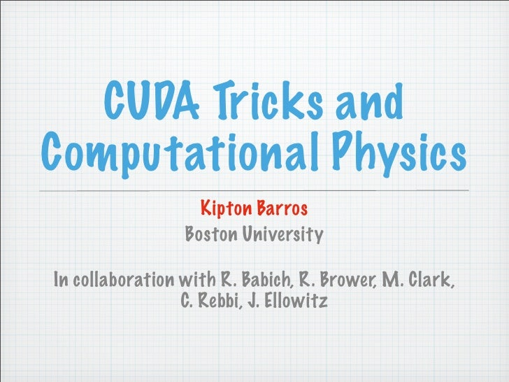 IAP09 CUDA@MIT 6.963 - Guest Lecture: CUDA Tricks and High-Performance Computational Physics (Kipton Barros, BU)