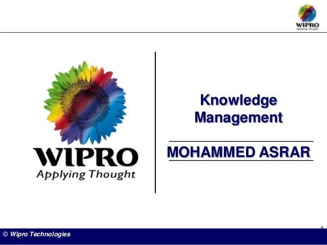 1 Knowledge Management MOHAMMED ASRAR © Wipro Technologies
