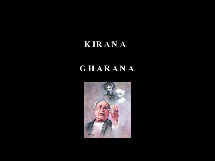 <ul><li>KIRANA  </li></ul><ul><li>GHARANA </li></ul>