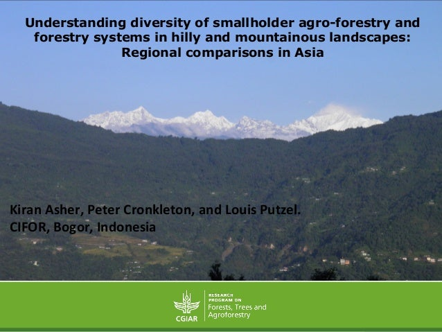 Session 5.6 Understanding diversity of smallholder agro-forestry and forestry systems in hilly and mountainous landscapes: Regional comparisons in Asia