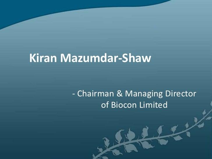 Kiran Mazumdar-Shaw      - Chairman & Managing Director              of Biocon Limited