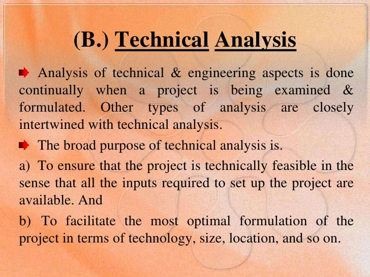 (B.) TechnicalAnalysis<br />Analysis of technical & engineering aspects is done continually when a project is being examin...