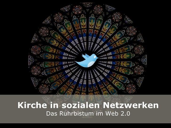 Kirche in sozialen Netzwerken                      Das Ruhrbistum im Web 2.0Kirche und soziale Netzwerke in der Praxis    ...