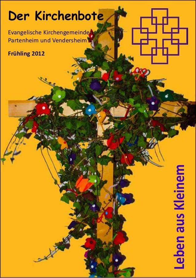LebenausKleinemDer KirchenboteEvangelische KirchengemeindenPartenheim und VendersheimFrühling 2012