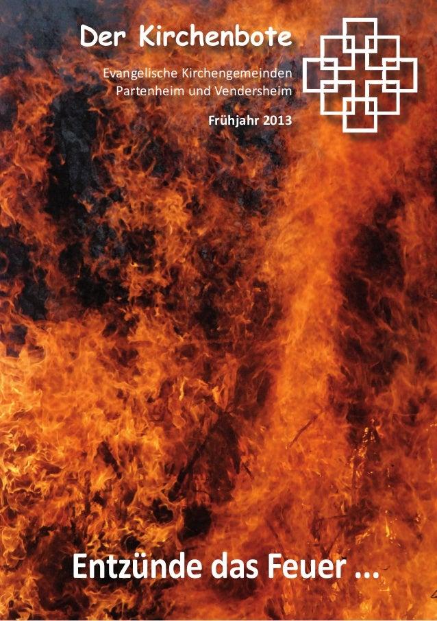 Entzünde das Feuer ...Der KirchenboteEvangelische KirchengemeindenPartenheim und VendersheimFrühjahr 2013