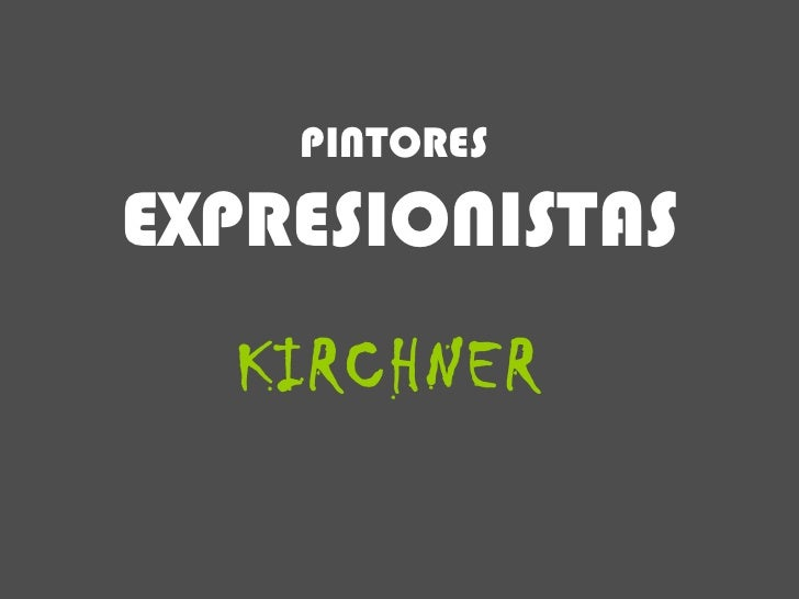 KIRCHNER PINTORES   EXPRESIONISTAS