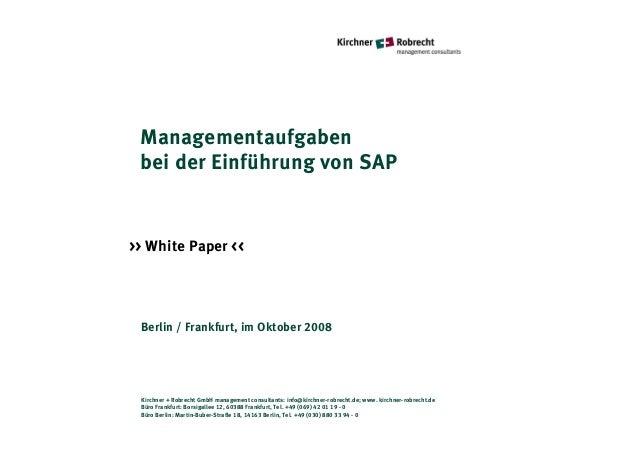 Managementaufgaben bei der Einführung von SAP>> White Paper << Berlin / Frankfurt, im Oktober 2008 Kirchner + Robrecht Gmb...