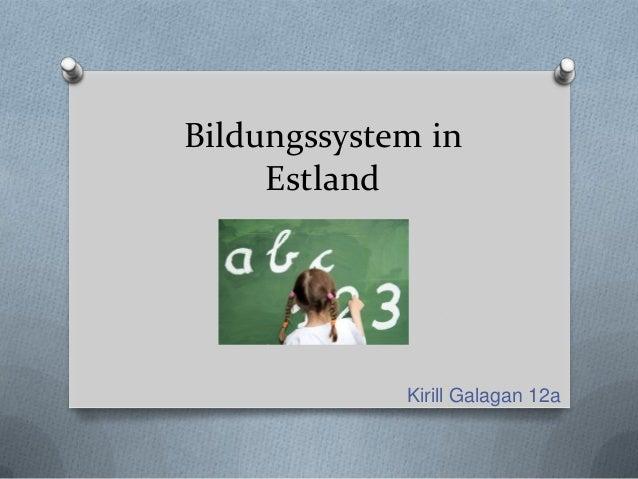 Bildungssystem in Estland  Kirill Galagan 12a