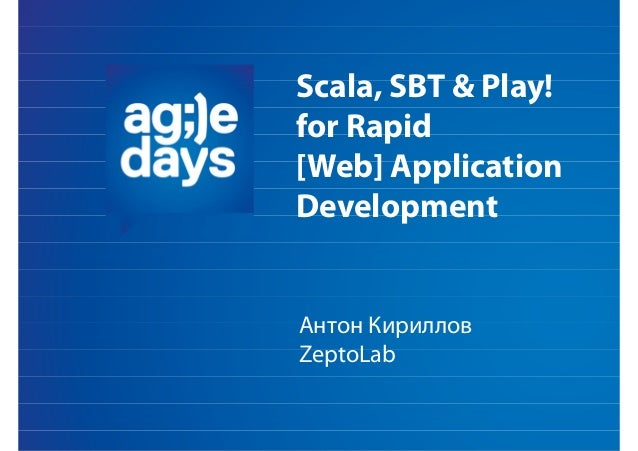 Scala, SBT & Play!for Rapid[Web] ApplicationDevelopmentАнтон КирилловZeptoLab