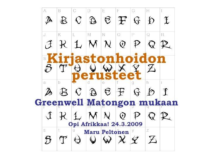 Greenwell Matongon mukaan Opi Afrikkaa! 24.3.2009  Maru Peltonen Kirjastonhoidon perusteet