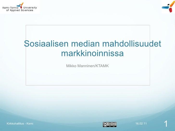 Sosiaalisen median mahdollisuudet markkinoinnissa Mikko Manninen/KTAMK 16.02.11 Kirkkohallitus - Kemi