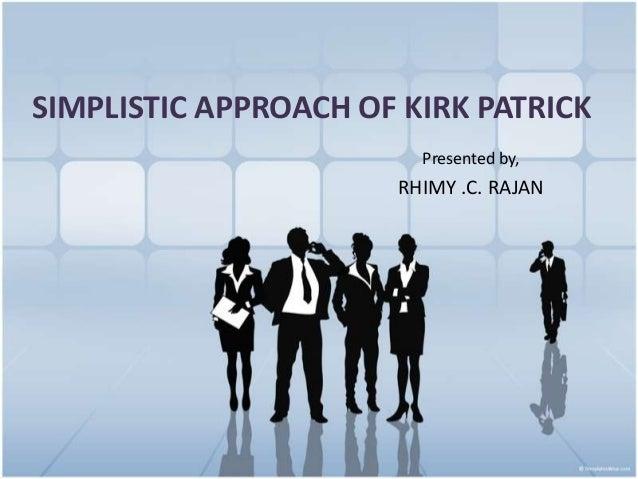 Kirk patrick's simplistic approach