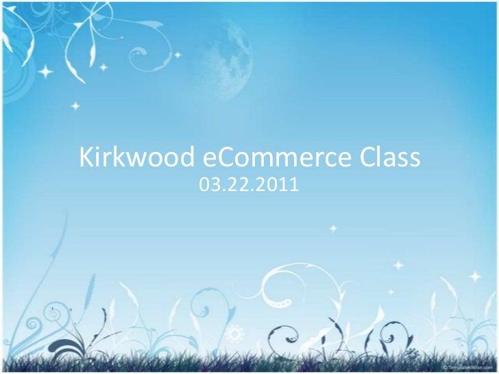 Kirkwood eCommerce Class<br />03.22.2011<br />