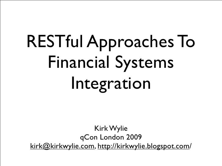 RESTful Approaches To   Financial Systems      Integration                    Kirk Wylie                qCon London 2009 k...