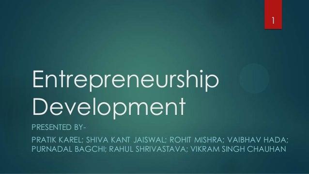 1EntrepreneurshipDevelopmentPRESENTED BY-PRATIK KAREL; SHIVA KANT JAISWAL; ROHIT MISHRA; VAIBHAV HADA;PURNADAL BAGCHI; RAH...