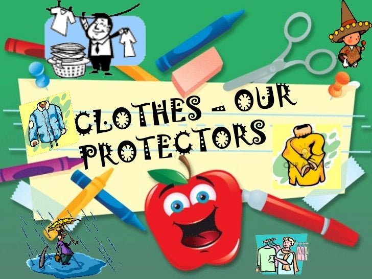 CLOTHES – OUR  PROTECTORS