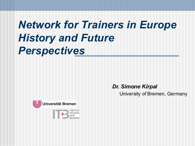 Network for Trainers in Europe History and Future Perspectives Dr. Simone Kirpal University of Bremen, Germany