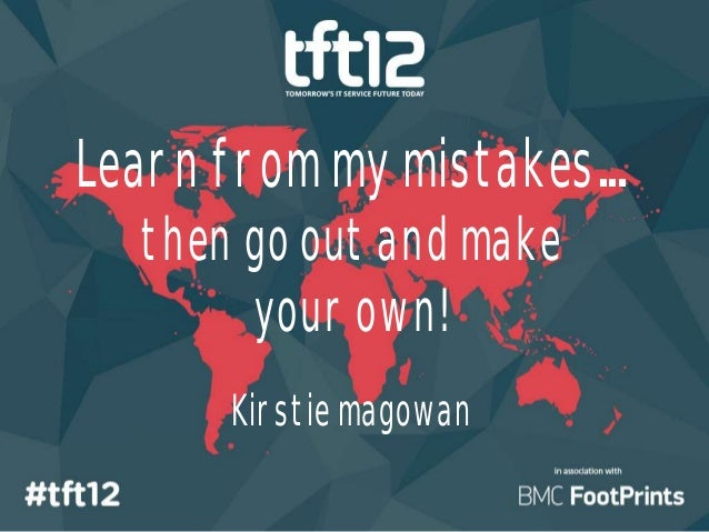 Learn from my mistakes  then go out and make       your own!      Kirstie magowan