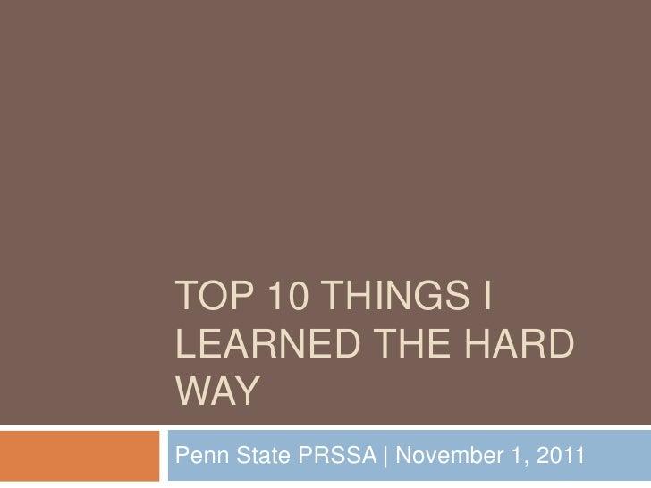 TOP 10 THINGS ILEARNED THE HARDWAYPenn State PRSSA | November 1, 2011
